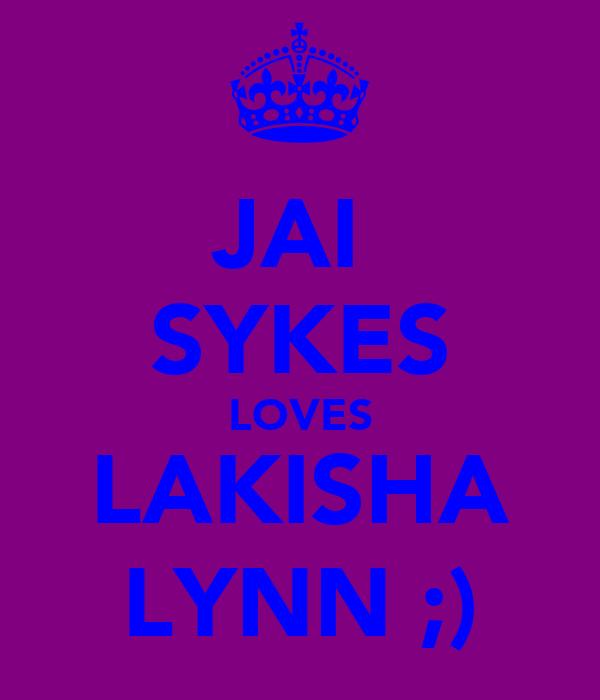 JAI  SYKES LOVES LAKISHA LYNN ;)