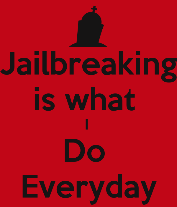 Jailbreaking is what  I  Do  Everyday
