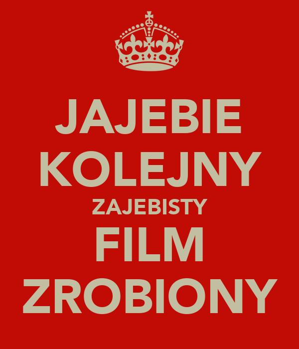 JAJEBIE KOLEJNY ZAJEBISTY FILM ZROBIONY