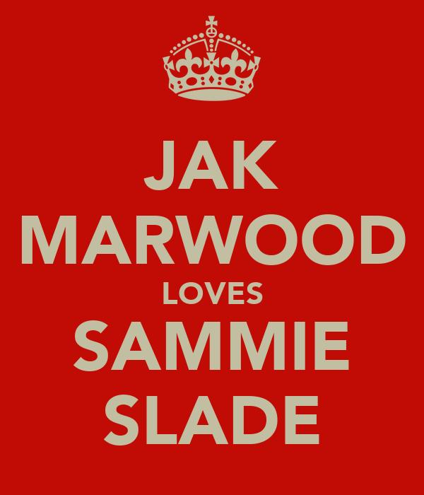 JAK MARWOOD LOVES SAMMIE SLADE