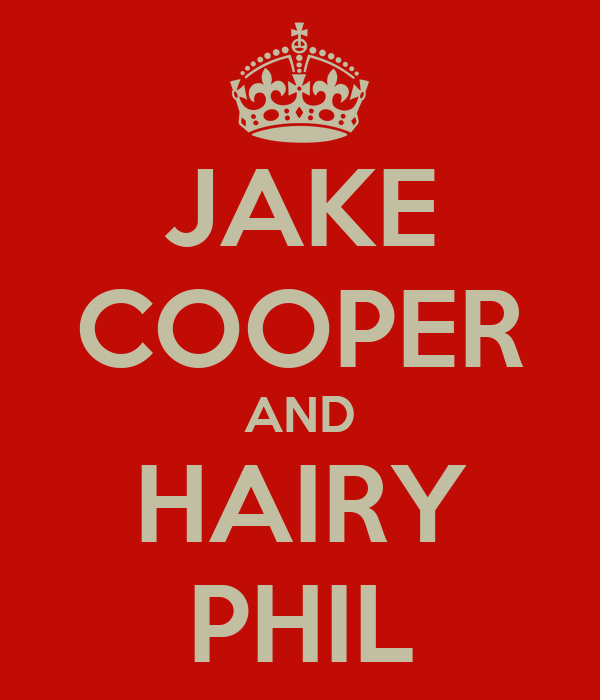 JAKE COOPER AND HAIRY PHIL