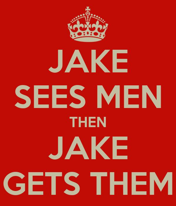 JAKE SEES MEN THEN JAKE GETS THEM