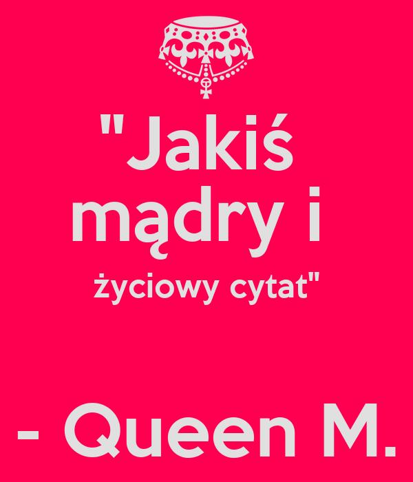 Jakiś Mądry I życiowy Cytat Queen M Poster Gosia