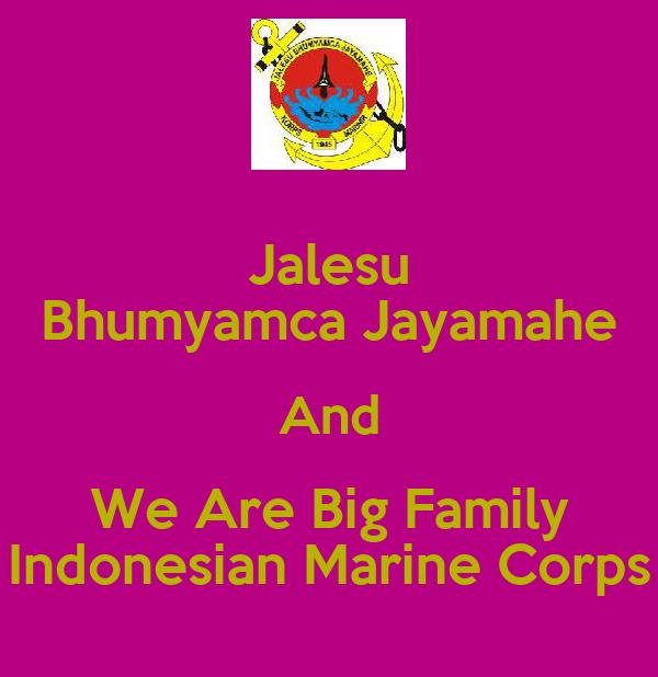 Jalesu Bhumyamca Jayamahe And We Are Big Family Indonesian Marine Corps