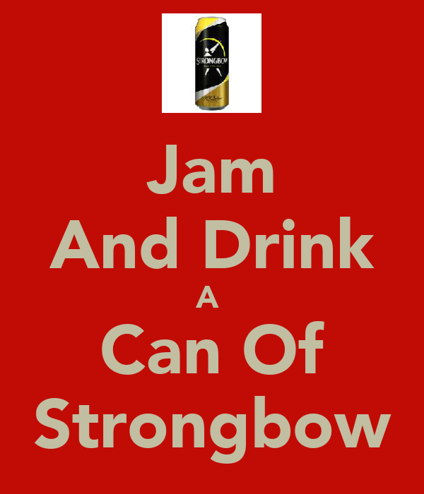 Jam And Drink A  Can Of Strongbow