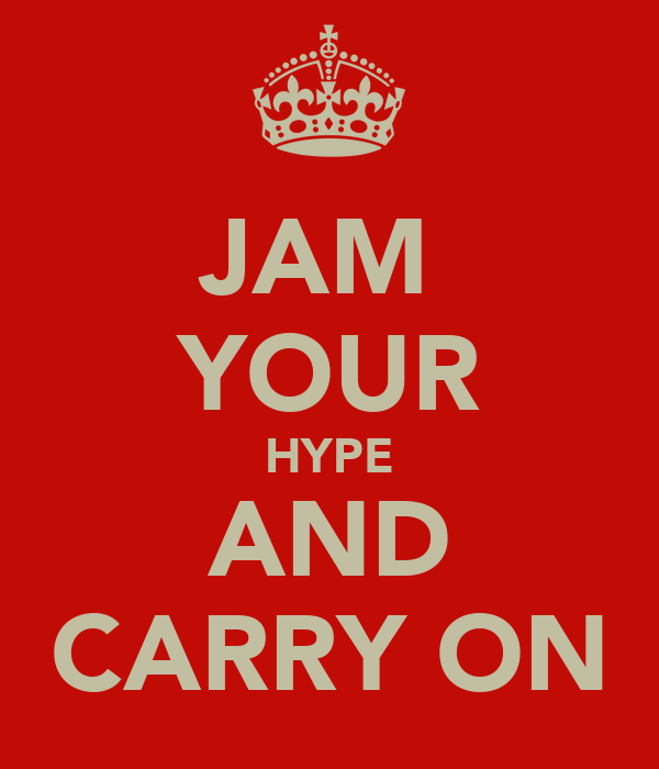 JAM  YOUR HYPE AND CARRY ON