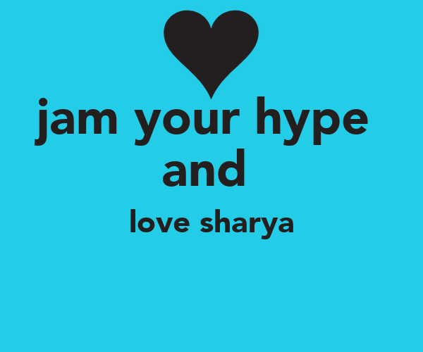 jam your hype  and  love sharya
