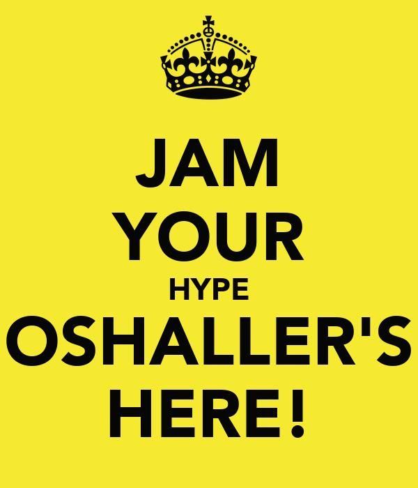 JAM YOUR HYPE OSHALLER'S HERE!