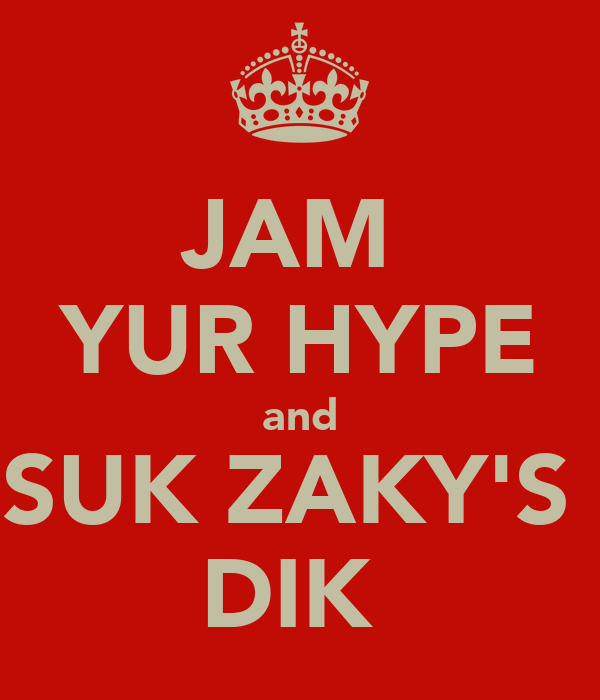 JAM  YUR HYPE and SUK ZAKY'S  DIK