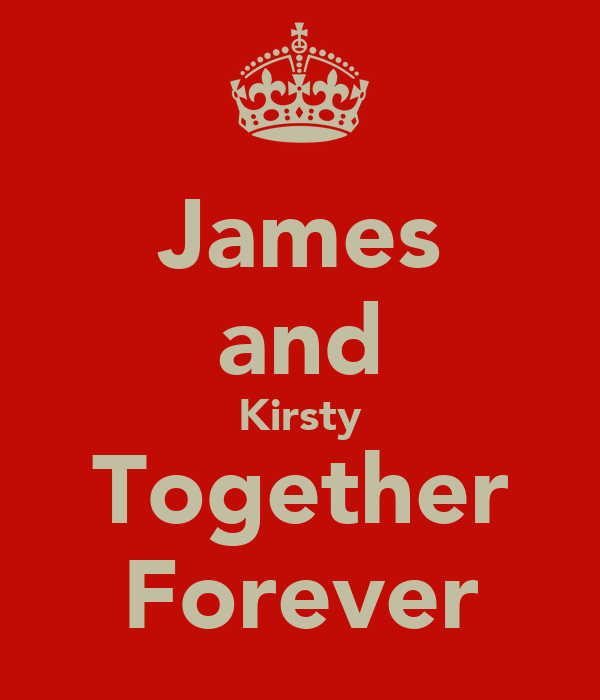 James and Kirsty Together Forever