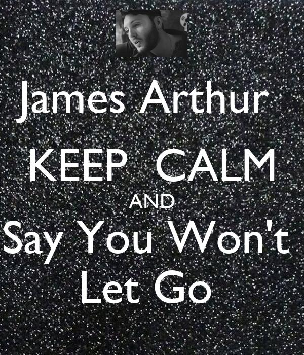 James Arthur  KEEP  CALM AND Say You Won't  Let Go