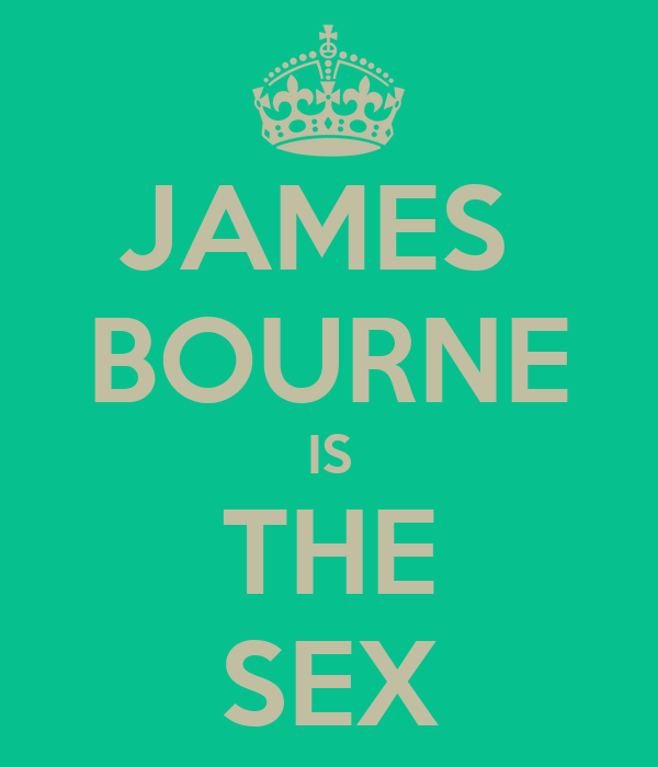 JAMES  BOURNE IS THE SEX