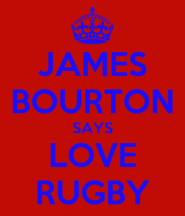 JAMES BOURTON SAYS LOVE RUGBY