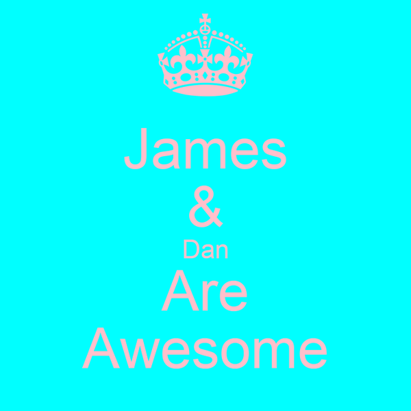 James & Dan Are Awesome