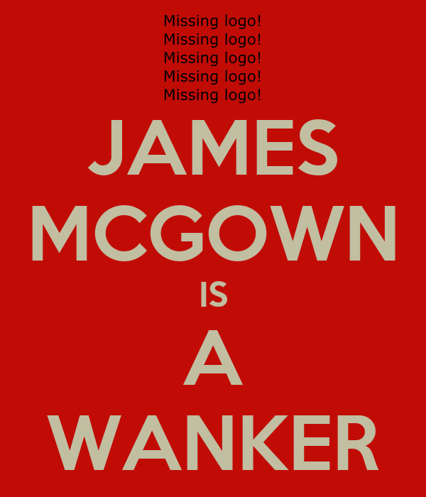 JAMES MCGOWN IS A WANKER