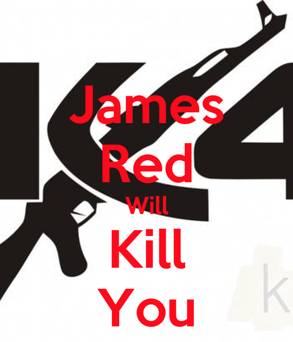 James Red Will Kill You