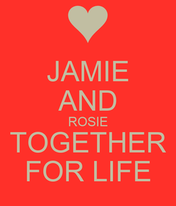 JAMIE AND ROSIE TOGETHER FOR LIFE