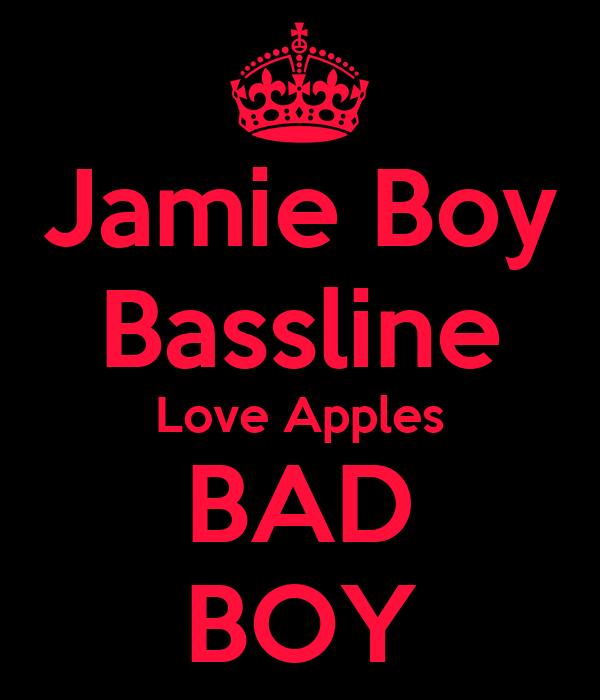Jamie Boy Bassline Love Apples BAD BOY
