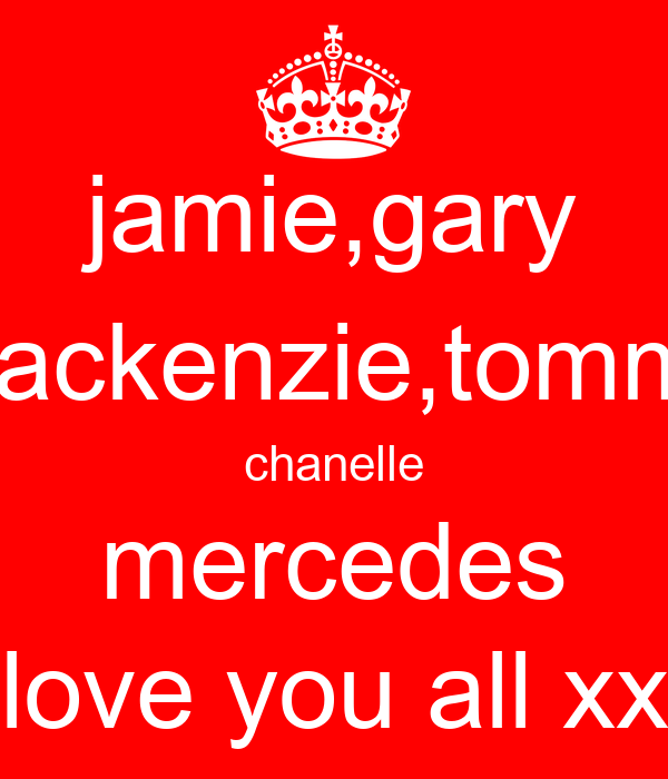 jamie,gary mackenzie,tommy chanelle mercedes love you all xx