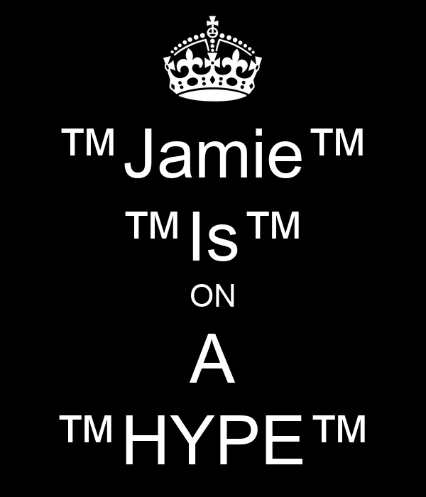 ™Jamie™ ™Is™ ON A ™HYPE™