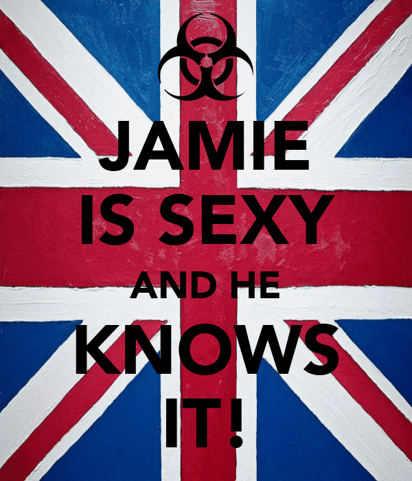 JAMIE IS SEXY AND HE KNOWS IT!