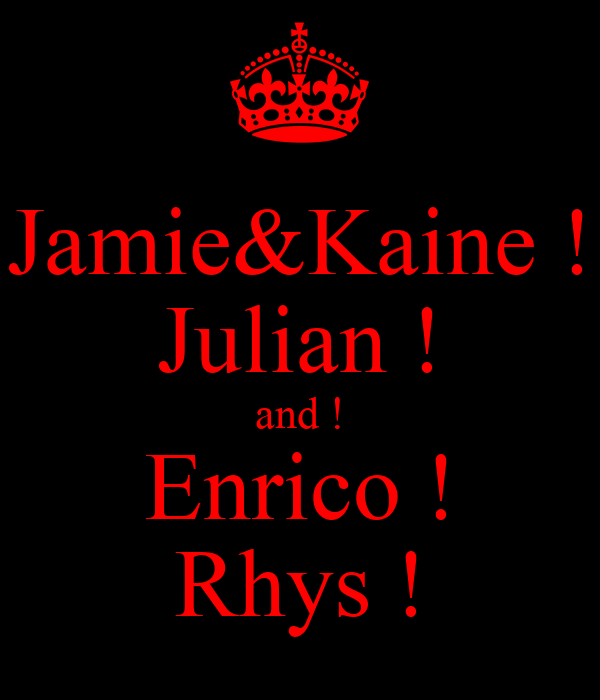 Jamie&Kaine ! Julian ! and ! Enrico ! Rhys !