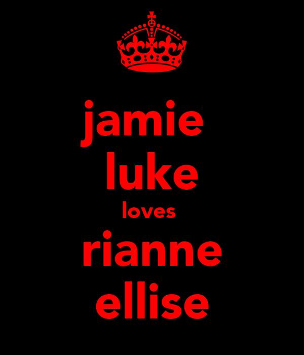 jamie  luke loves  rianne ellise