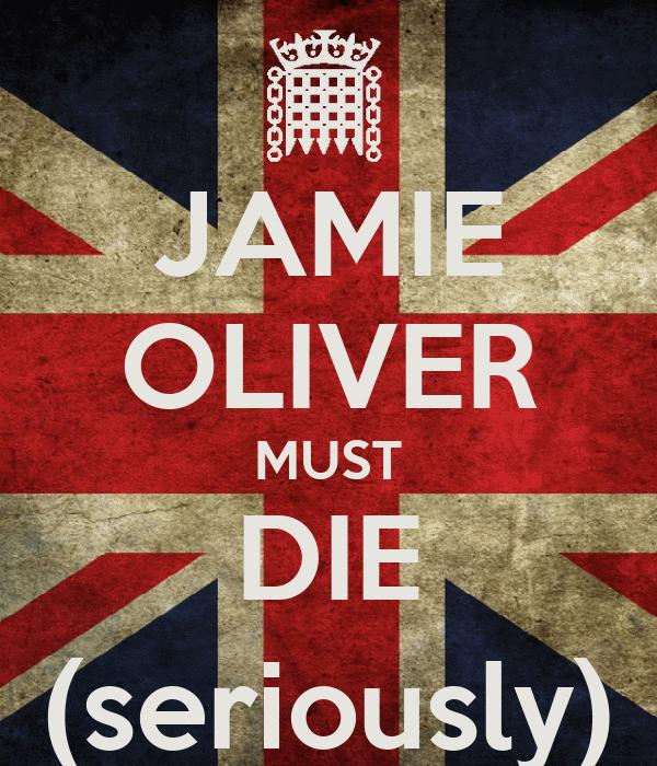 JAMIE OLIVER MUST DIE (seriously)