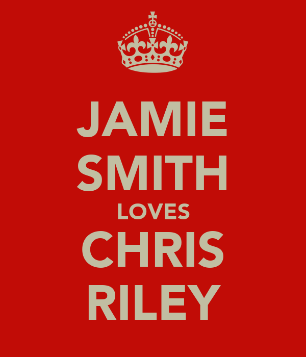 JAMIE SMITH LOVES CHRIS RILEY