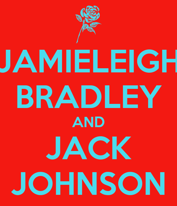 JAMIELEIGH BRADLEY AND JACK JOHNSON