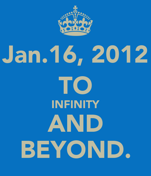 Jan.16, 2012 TO INFINITY AND BEYOND.