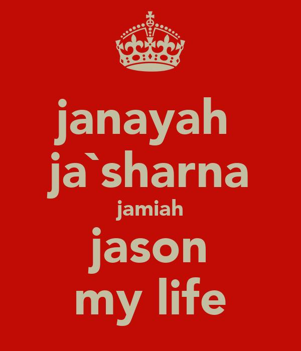 janayah  ja`sharna jamiah jason my life