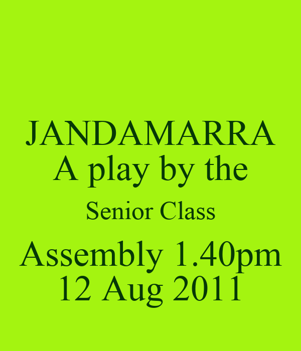 JANDAMARRA A play by the Senior Class Assembly 1.40pm 12 Aug 2011