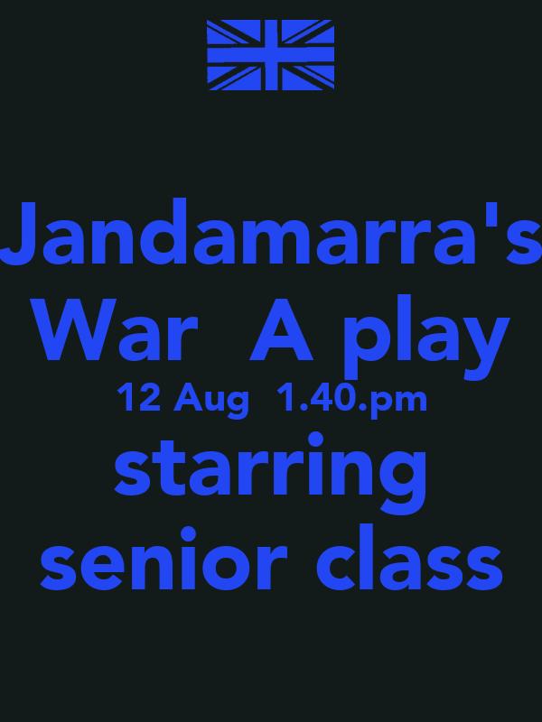 Jandamarra's War  A play 12 Aug  1.40.pm starring senior class