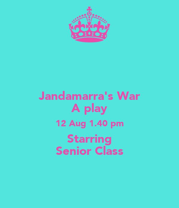 Jandamarra's War A play 12 Aug 1.40 pm Starring Senior Class
