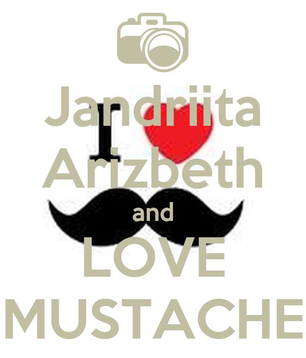 Jandriita Arizbeth and LOVE MUSTACHE