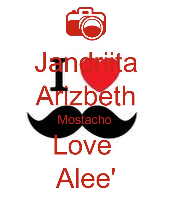 Jandriita Arizbeth Mostacho  Love  Alee'