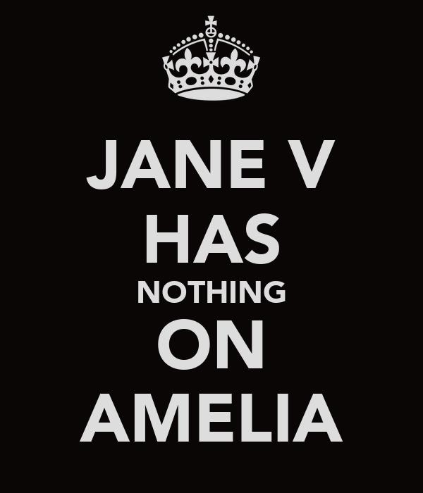 JANE V HAS NOTHING ON AMELIA