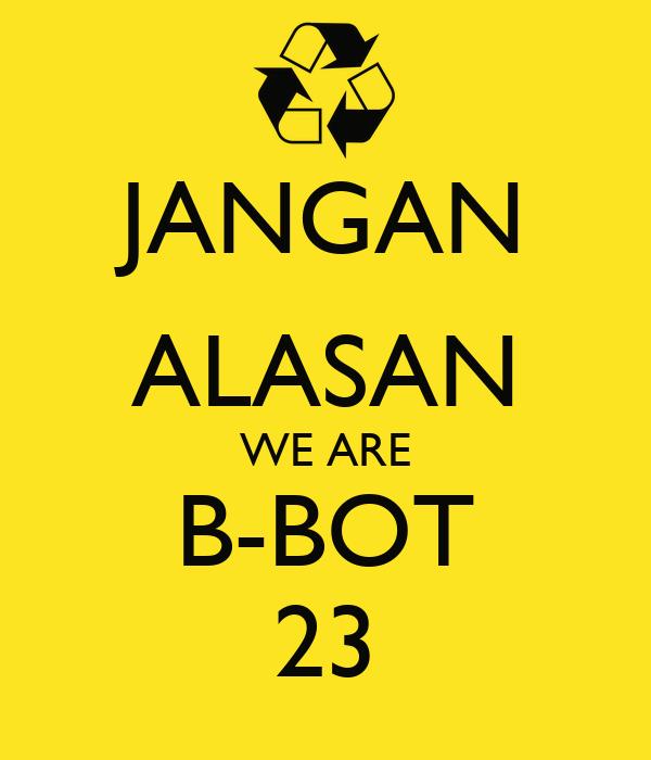JANGAN ALASAN WE ARE B-BOT 23