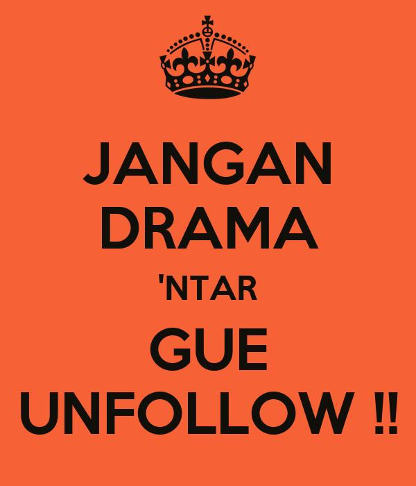 JANGAN DRAMA 'NTAR GUE UNFOLLOW !!