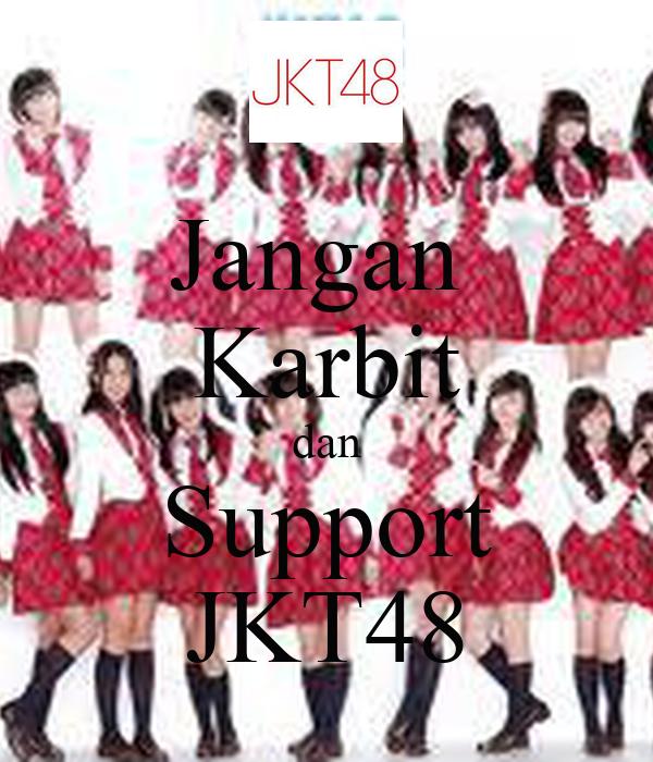 Jangan  Karbit dan Support JKT48