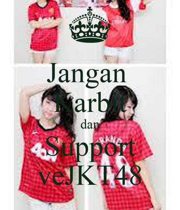 Jangan  Karbit dan Support veJKT48