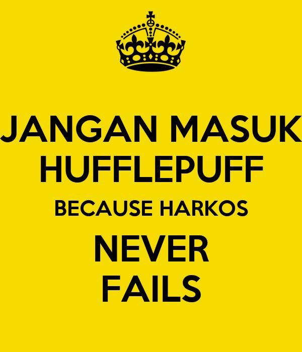 JANGAN MASUK HUFFLEPUFF BECAUSE HARKOS NEVER FAILS