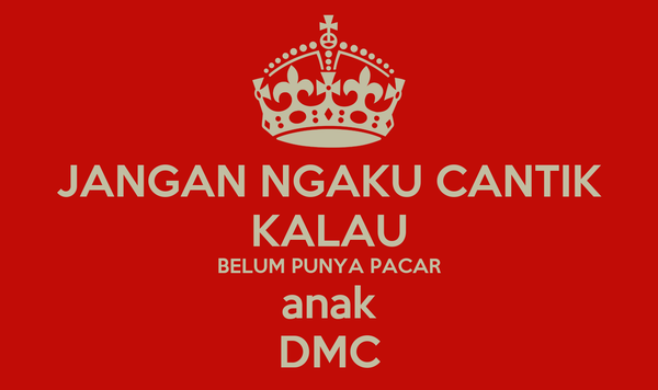 JANGAN NGAKU CANTIK KALAU BELUM PUNYA PACAR anak DMC