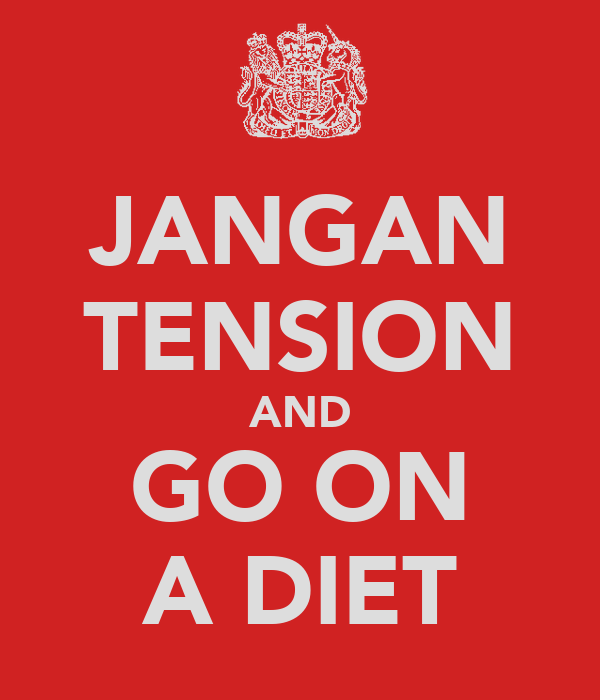 JANGAN TENSION AND GO ON A DIET