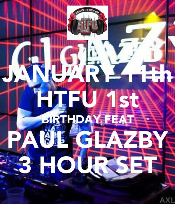JANUARY 11th HTFU 1st BIRTHDAY FEAT PAUL GLAZBY 3 HOUR SET