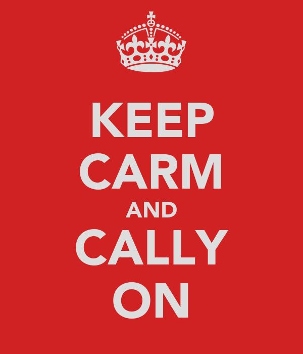 KEEP CARM AND CALLY ON