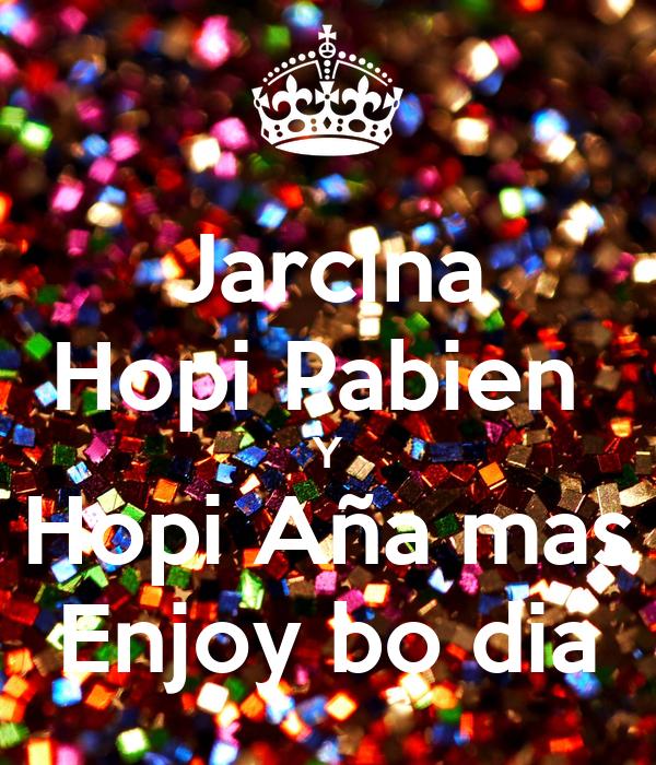 Jarcina Hopi Pabien  Y Hopi Aña mas Enjoy bo dia