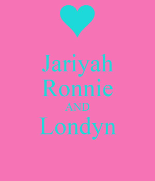 Jariyah Ronnie AND Londyn