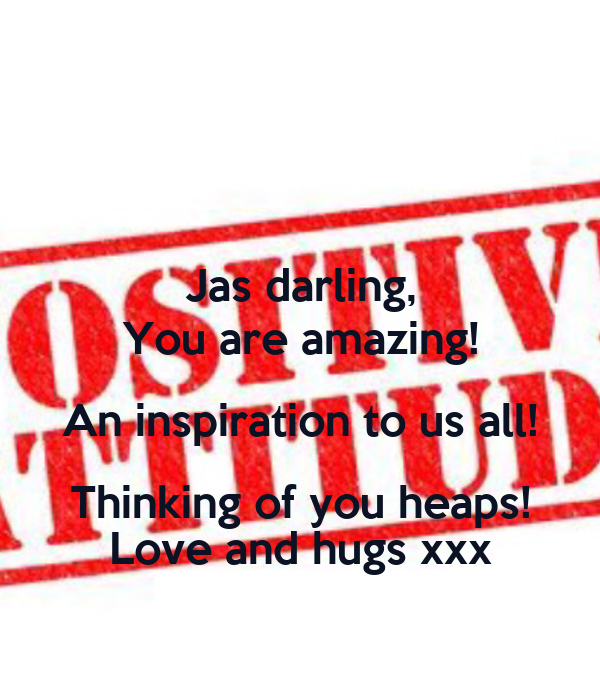 Jas darling, You are amazing! An inspiration to us all! Thinking of you heaps! Love and hugs xxx